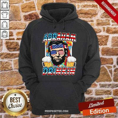 Abraham Lincoln Drinkin 4th Of July Ladies Hoodie