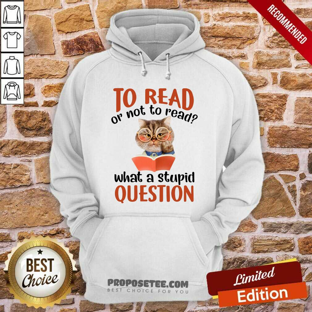Cat And Book To Read Or Not To Read What A Stupid Question Hoodie