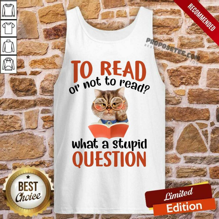 Cat And Book To Read Or Not To Read What A Stupid Question Tank Top