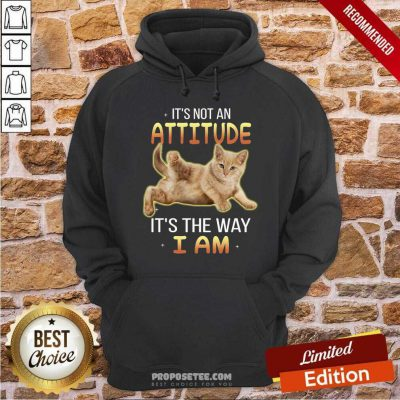 Cat Its Not An Attitude Its The Way I Am Hoodie
