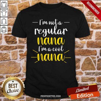 Im Not A Regular Nana Im A Cool Nana Shirt