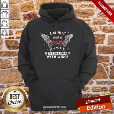 Im Not Just A Dad Im A Dad To A Child With Wings Hoodie