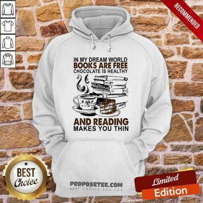In My Dream World Books Are Free Chocolate Is Healthy And Reading Makes You Thin Hoodie