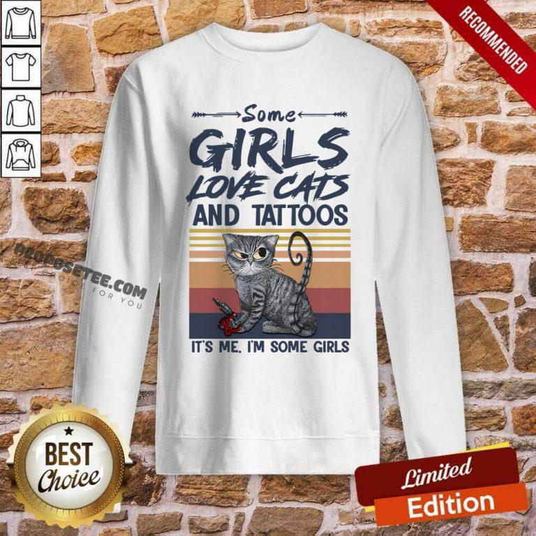 Some Girls Love Cat And Tattoos Its Me Im Some Girls Vintage Sweatshirt