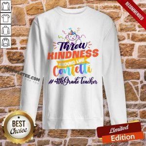 Unicorn Throw Kindness Around Like Confetti 4th Grade Teacher Sweatshirt