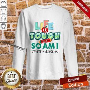 Apple Life Is Tough But So Am I Preschool Teacher Sweatshirt