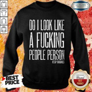 Do I Look Like A Fucking People Person Aesop Originals Sweatshirt