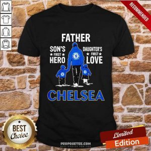 Father Son's First Hero Daughter's First Love Chelsea Shirt
