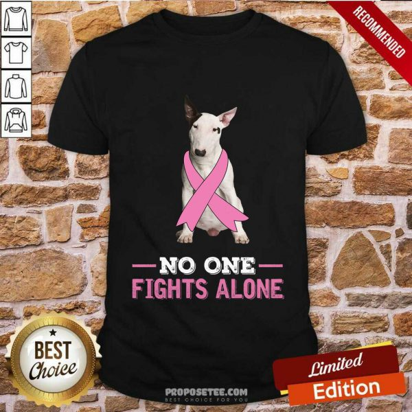 Fight White Bull Terrier No One Fights Alone Shirt