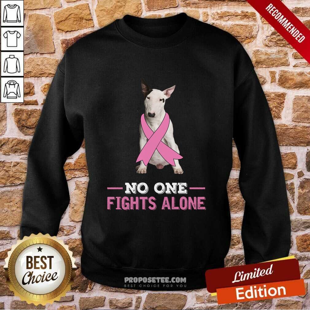 Fight White Bull Terrier No One Fights Alone Sweatshirt