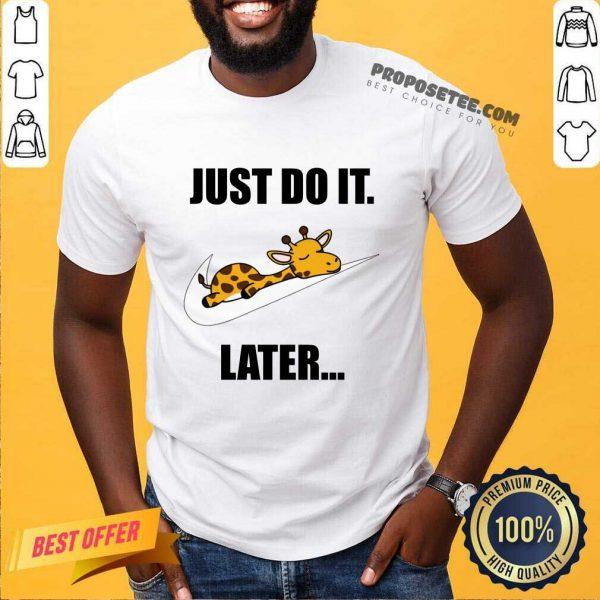 Giraffe Nike Just Do It Later Shirt