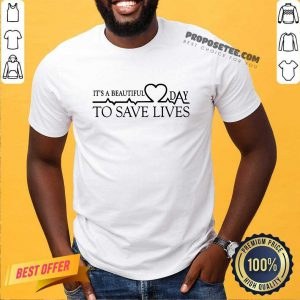 Heart Rate It's A Beautiful Day To Save Lives Shirt