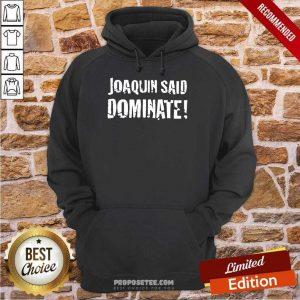 Hot Joaquin Said Dominate Hoodie