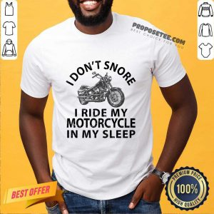 I Don't Snore I Ride My Motorcycle In My Sleep Shirt