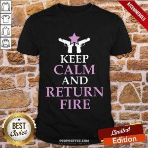 Keep Calm And Return Fire Shirt