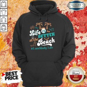 Life Is Better At The Beach Lunchlady Life Hoodie