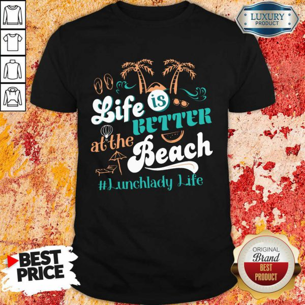 Life Is Better At The Beach Lunchlady Life Shirt
