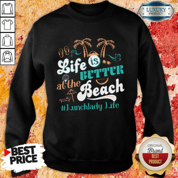 Life Is Better At The Beach Lunchlady Life Sweatshirt