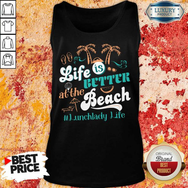 Life Is Better At The Beach Lunchlady Life Tank Top