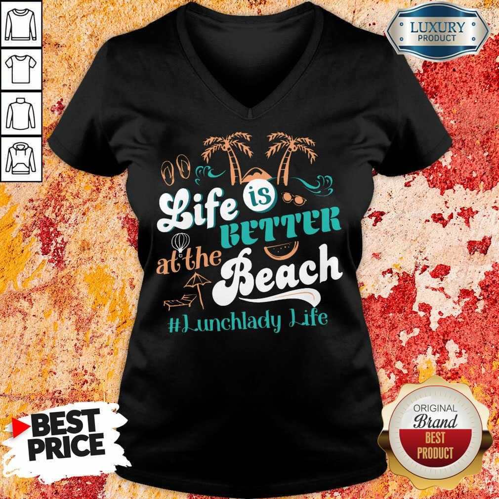 Life Is Better At The Beach Lunchlady Life V-neck