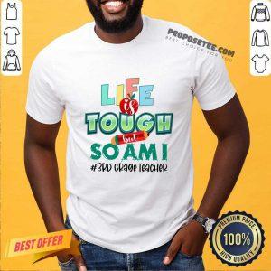 Life Is Tough But So Am I 3rd Classic Teacher Shirt
