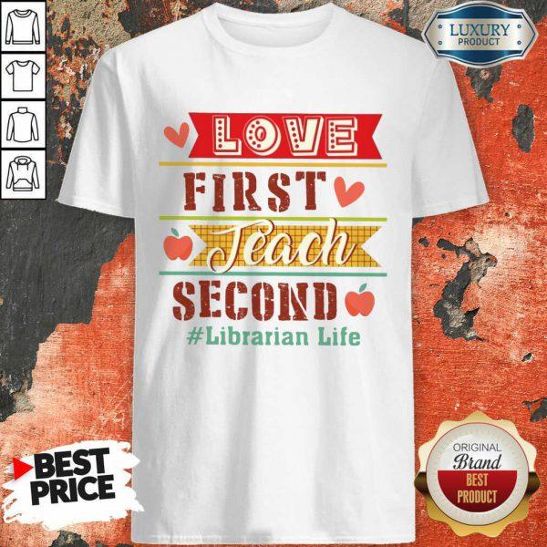 Love First Teach Second Librarian Life Shirt