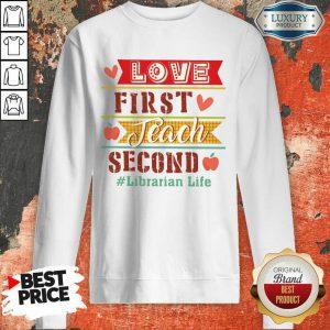 Love First Teach Second Librarian Life Sweatshirt