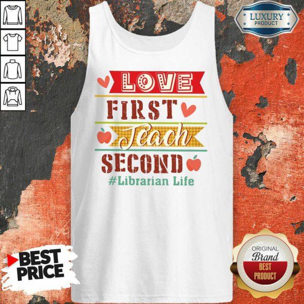 Love First Teach Second Librarian Life Tank Top