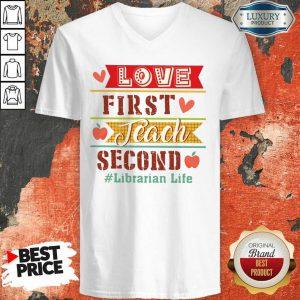 Love First Teach Second Librarian Life V-neck