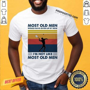 Most Old Men Would Have Given Up By Now I'm Not Like Most Old Men Tennis Vintage Shirt