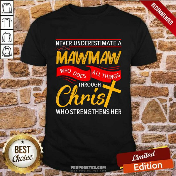 Never Underestimate A Mawmaw Who Does All Things Through Christ Who Strengthens Her Shirt