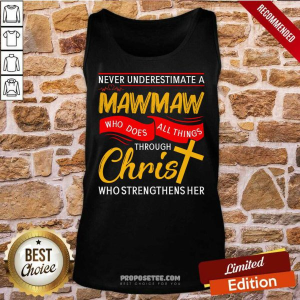 Never Underestimate A Mawmaw Who Does All Things Through Christ Who Strengthens Her Tank Top