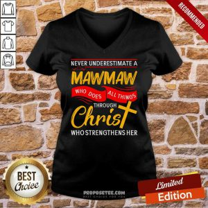 Never Underestimate A Mawmaw Who Does All Things Through Christ Who Strengthens Her V-neck