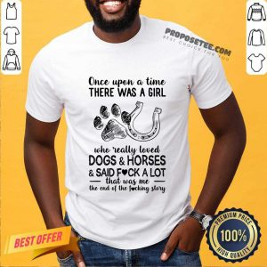 Once Upon A Time There Was A Girl Who Really Loved Horses And Said Fick A Lot Shirt