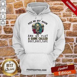 Piss Me Off Again And We Play A Game Called Duct Tape Skull Roses Hoodie