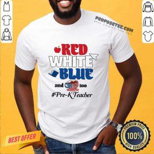 Red White Blue And Coffee Too Prek Teacher American Flag Shirt