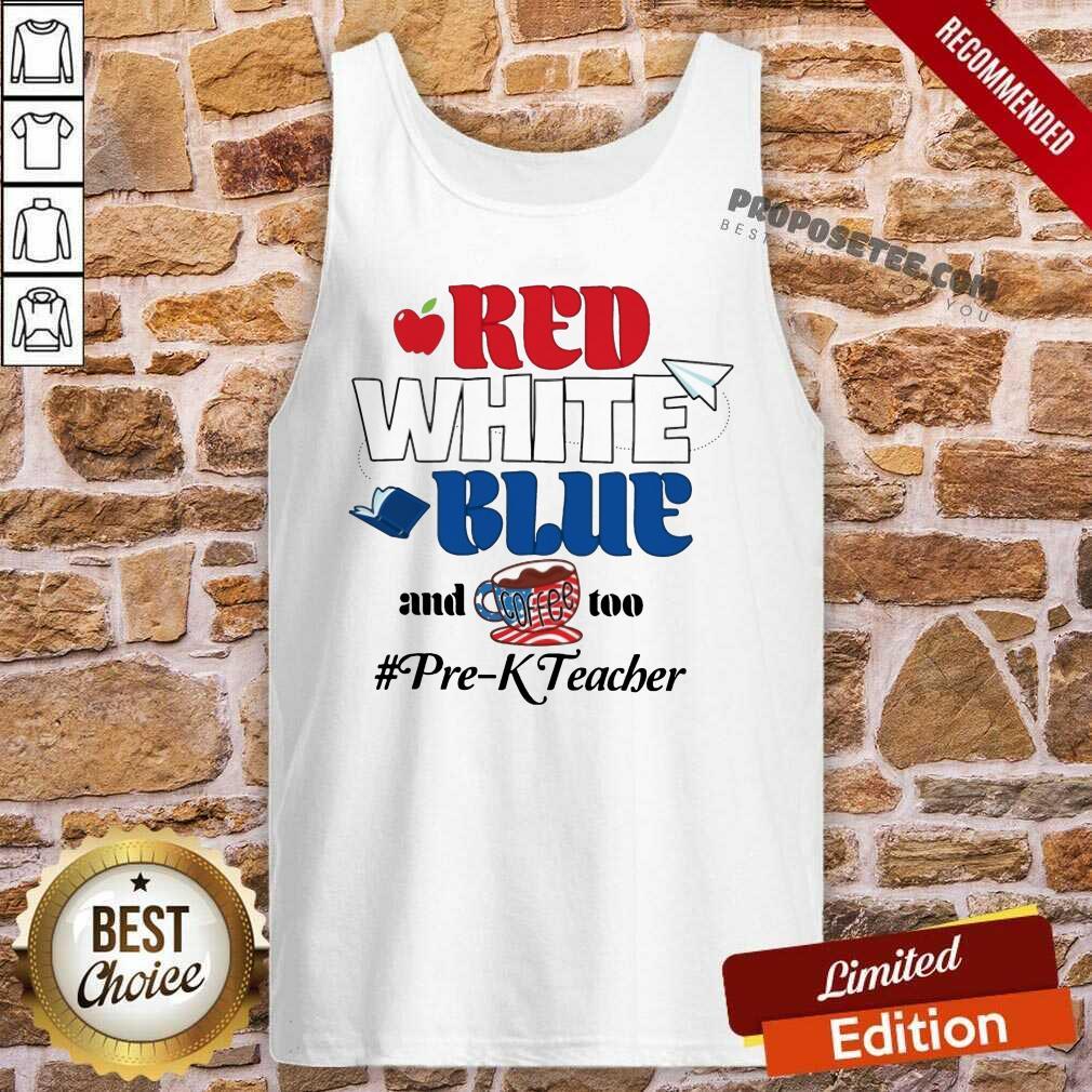 Red White Blue And Coffee Too Prek Teacher American Flag Tank Top
