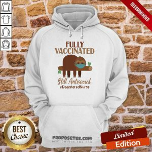Sloth On Tree Face Mask Fully Vaccinated Still Antisocial Registered Nurse Hoodie