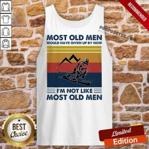 Snowboarding Most Old Men Would Have Given Up By Now I'm Not Like Most Old Men Vintage Tank Top