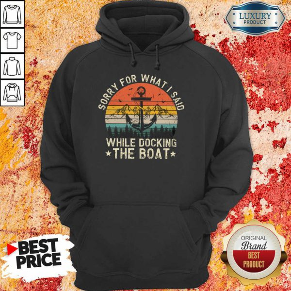 Sorry For What I Said While Docking The Boat Vintage Hoodie