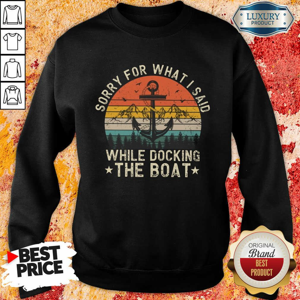 Sorry For What I Said While Docking The Boat Vintage Sweatshirt