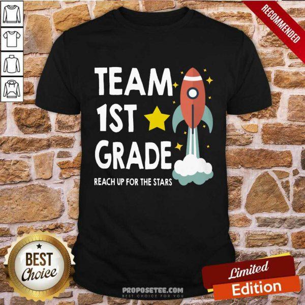 Team 1st Grade Teacher Reach Up For The Star Shirt