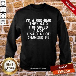 They Said I Changed A Lot I Said A Lot Changed Me Sweatshirt