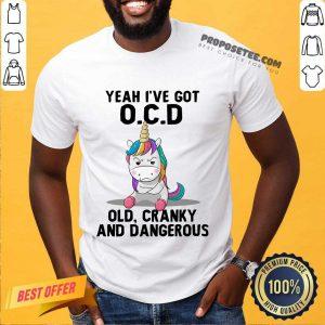 Unicorns Yeah I've Got OCD Old Cranky And Dangerous Shirt