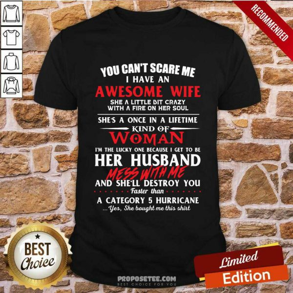 You Cant Scare Me I Have An Awesome Wife She A Little Bit Crazy Shes A Once In A Life Time Kind Of Woman Shirt