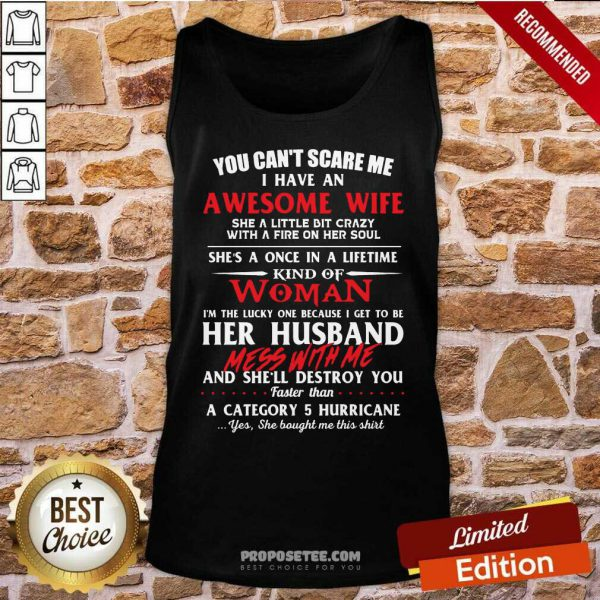 You Cant Scare Me I Have An Awesome Wife She A Little Bit Crazy Shes A Once In A Life Time Kind Of Woman Tank Top