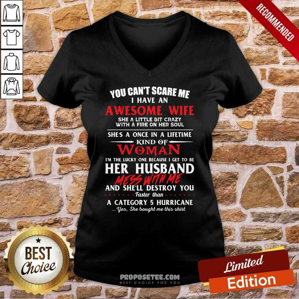 You Cant Scare Me I Have An Awesome Wife She A Little Bit Crazy Shes A Once In A Life Time Kind Of Woman V-neck