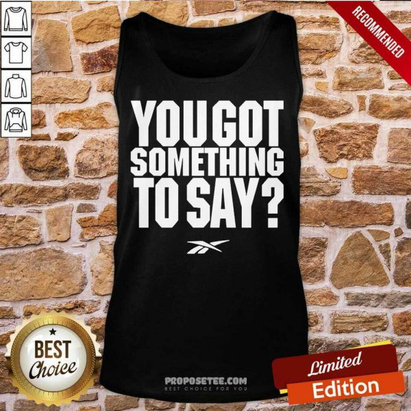 You Got Something To Say Tank Top