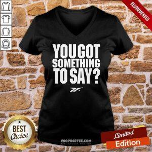 You Got Something To Say V-neck